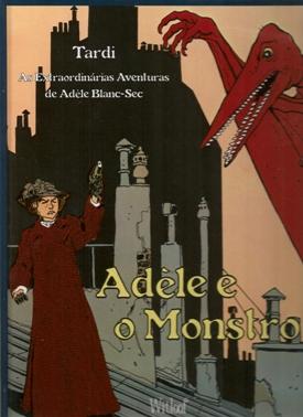 ÁDELE BLANC-SEC - 1 . ADÉLE E O MONSTRO