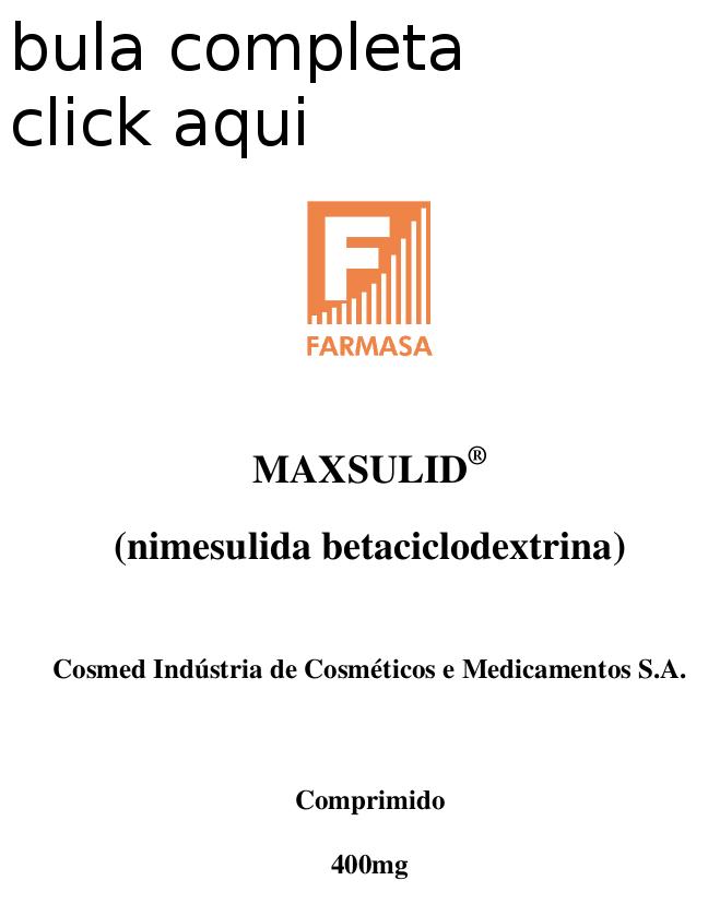 MAXSULID® é indicado como anti flogísticos dolorosos e não dolorosos acompanhados ou não por febre, inclusive os relacionados ao  aparelho osteoarticular.