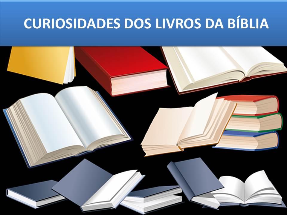 CURIOSIDADES DOS LIVROS DA BÍBLIA
