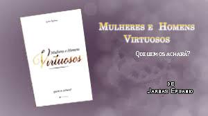 Mulheres e Homens Virtuosos, Quem os achará?