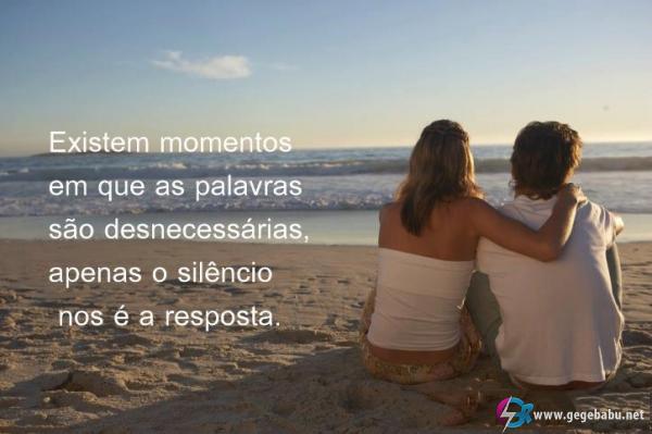 Existem momentos em que as palavras são desnecessárias, apenas o silêncio nos é a resposta.