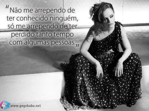 Não me arrependo de ter conhecido ninguém, só me arrependo de ter perdido tanto tempo com algumas pessoas.