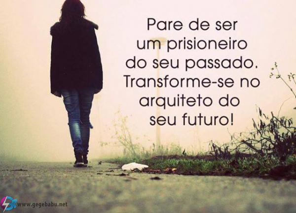Pare de ser um prisioneiro do seu passado. Transforme-se no arquiteto do seu futuro!