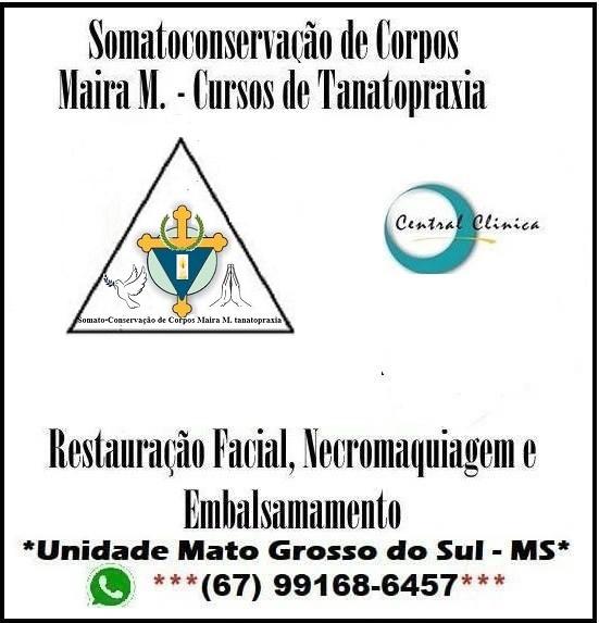 Cursos Tanatopraxia Mato Grosso do Sul, Somato-Conservação de Corpos Maira M. Tanatopraxia, Grupo Maira M. Tanatopraxia, Central Clinica Embalsamamentos