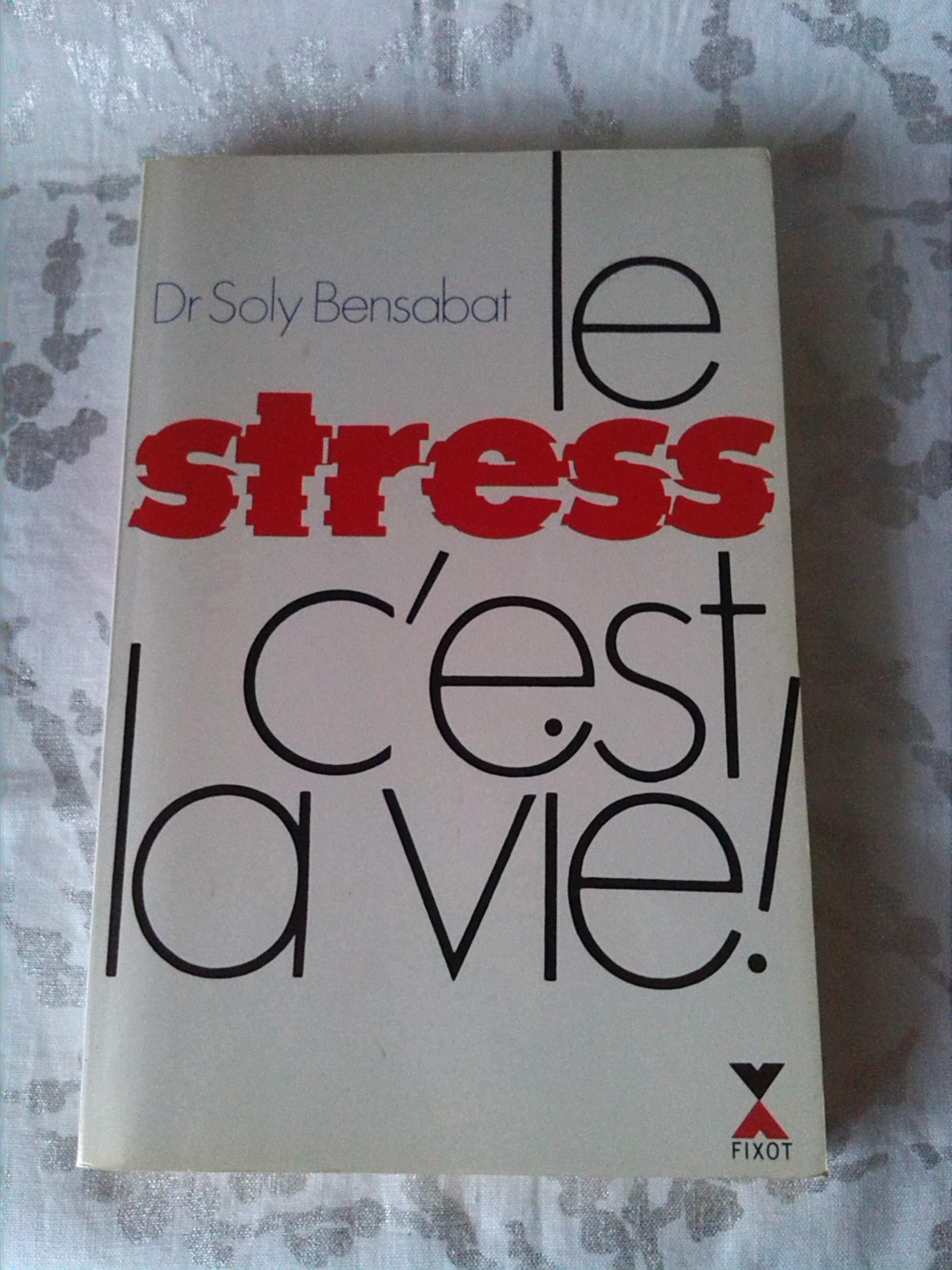 Le stress c'est la Vie ! avec bon sens et modération.
